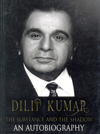 Dilip Kumar The Substance And The Shadow An Autobigraphy Front Cover