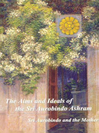 The Aims And Ideals Of Sri Aurobindo Ashram By Sri Aurobindo Front Cover
